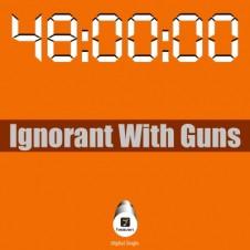 48 Ores – Ignorant With Guns